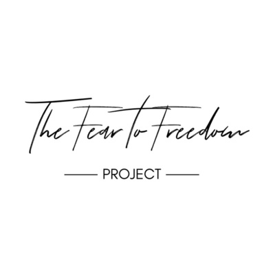 The Fear to Freedom Project