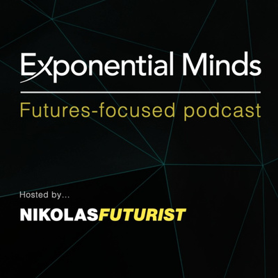Exponential Minds Podcast with Nikolas Badminton, Futurist