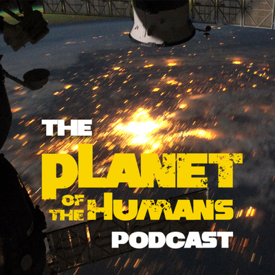 "The ""Planet of the Humans"" Podcast"