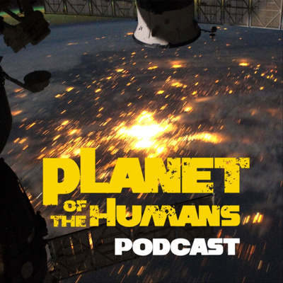 """Planet of the Humans"" Podcast"