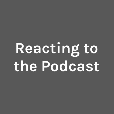 Reacting to the Podcast