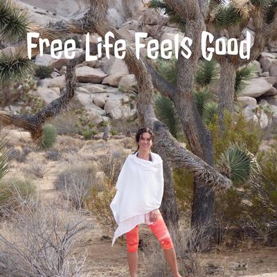 Free Life Feels Good