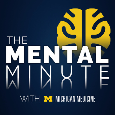 The Mental Minute with Michigan Medicine
