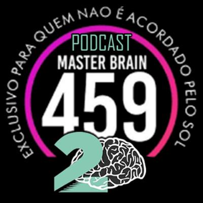 Master Brain [459] - Exclusivo para quem não é acordado pelo sol