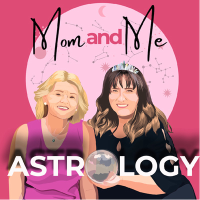Mom & Me Astrology Podcast