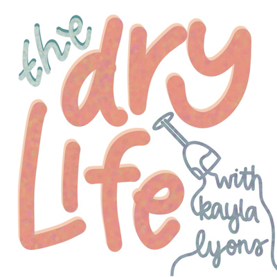 The Dry Life: A Podcast for the Sober & Sober Curious