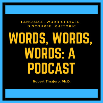 Words, Words, Words: A Podcast by Robert Tinajero