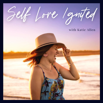 Self Love Ignited with Katie Allen