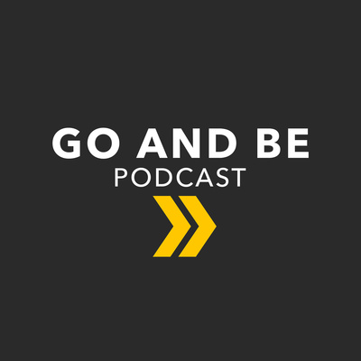 Go and Be Podcast