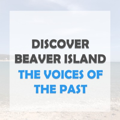 Discover Beaver Island: The Voices of the Past
