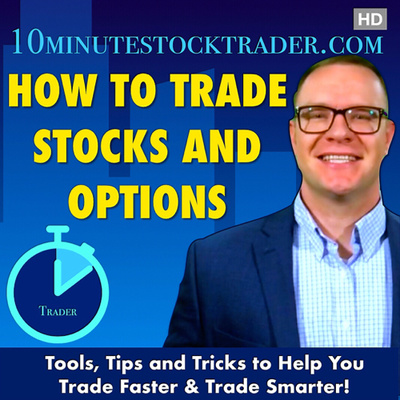 How to Trade Stocks and Options Podcast by 10minutestocktrader.com