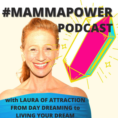 #MAMMAPOWER PODCAST. Growing you from DAY DREAMING to LIVING YOUR DREAM