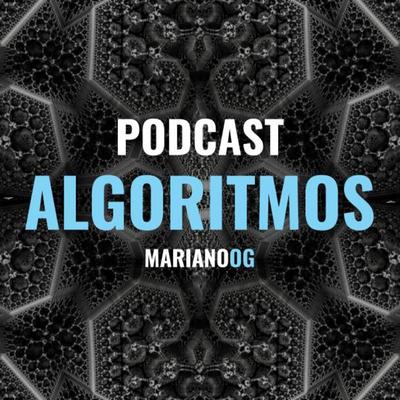 Podcast Algoritmos: aprendiendo como funcionan los servicios digitales con MarianoOG