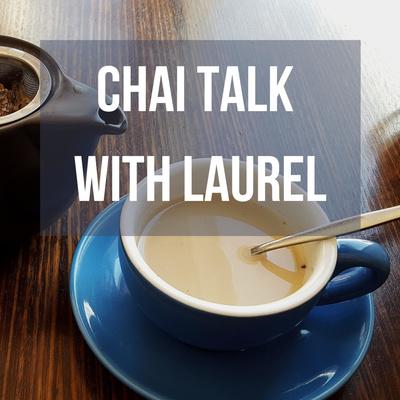Chai Talk With Laurel