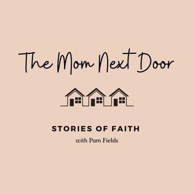 The Mom Next Door: Stories of Faith
