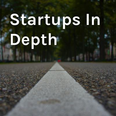 Startups In Depth