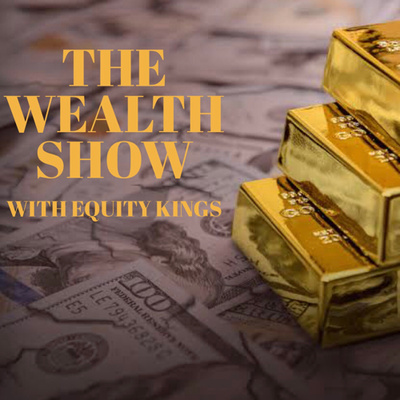 The Wealth Show With Equity Kings