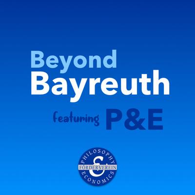 Beyond Bayreuth feat. P&E (Philosophy & Economics)