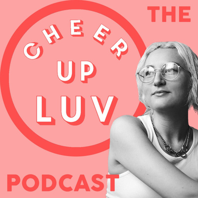 The Cheer Up Luv Podcast
