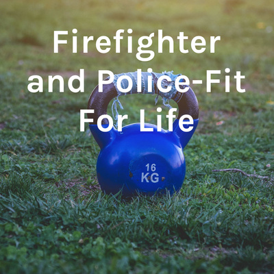 Firefighter and Police - Fit For Life