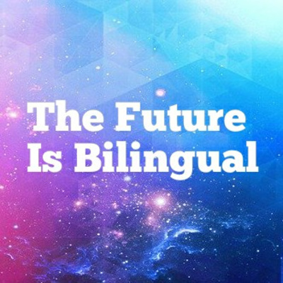 The Future is Bilingual