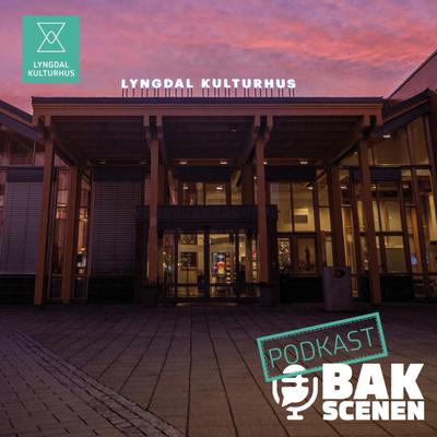 Bak Scenen - en podkast fra Lyngdal kulturhus
