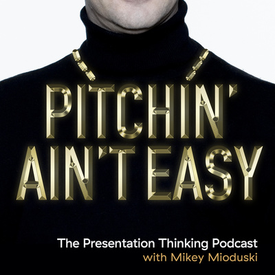 Pitchin' Ain't Easy: The Presentation Thinking Podcast