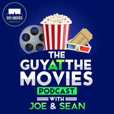 The Guy At The Movies Podcast with Joe & Sean