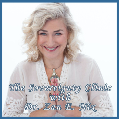 The Sovereignty Clinic Podcast with Dr. Zan E. Nix