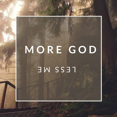 More God and Less Me