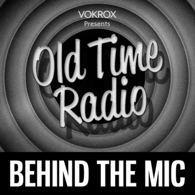 Behind the Mic | Old Time Radio