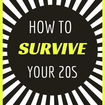 How to Survive Your Twenties