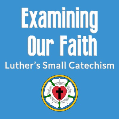 Examining Our Faith - Luther's Small Catechism