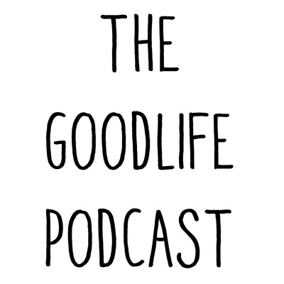 The Goodlife Podcast