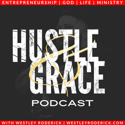 Hustle and Grace with Westley Roderick