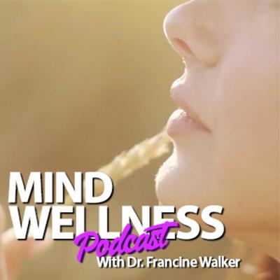 Mind Wellness With Dr. Francine Walker