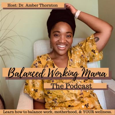 The Balanced Working Mama Podcast