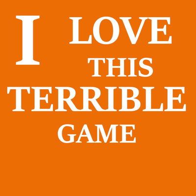 I Love This Terrible Game
