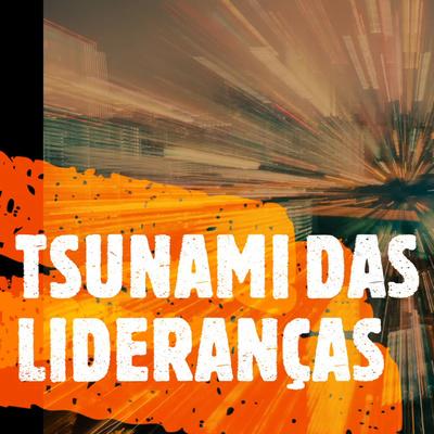 Tsunami das Lideranças
