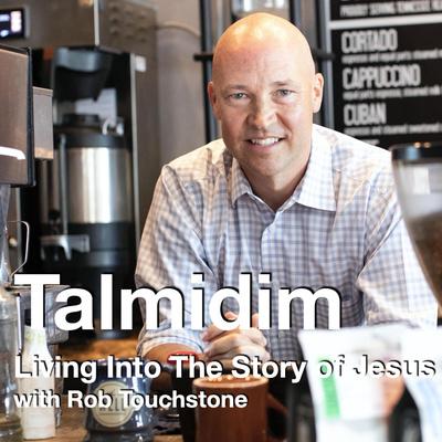 Talmidim: Living Into The Story of Jesus