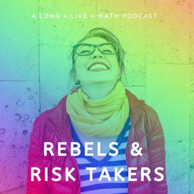 REBELS & RISK TAKERS
