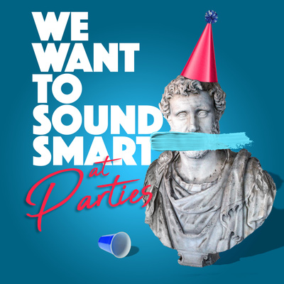 We Want To Sound Smart At Parties