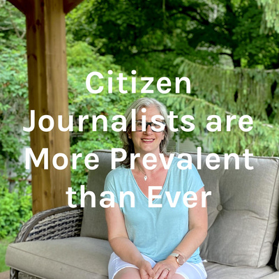 Citizen Journalists are More Prevalent than Ever