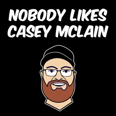 Nobody Likes Casey McLain