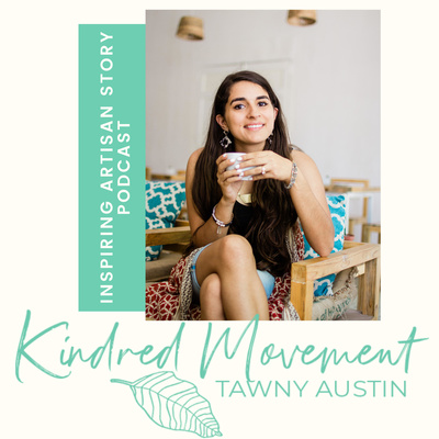 The Kindred Movement with Tawny Austin | Fair Trade & Ethical Artisan Stories