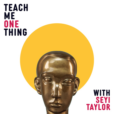Teach Me One Thing with Seyi Taylor