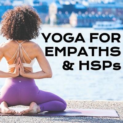 Yoga For Empaths & HSPs
