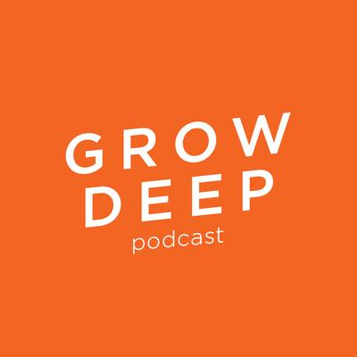 Grow Deep Podcast