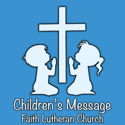 Faith Lutheran Church: Children's Message