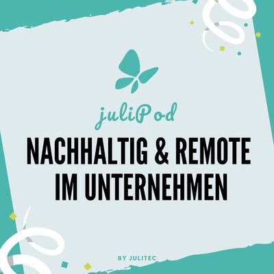 juliPod - Nachhaltig & Remote im Unternehmen